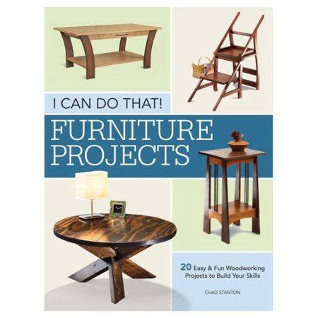 I Can Do That - Furniture Projects : 20 Easy & Fun Woodworking Projects to Build Your Skills (Build It Yourself Woodworking Kit)