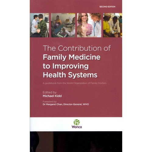 The Contribution of Family Medicine to Imroving Health Systems: A Guidebook from the World Organizatin of Family Doctors