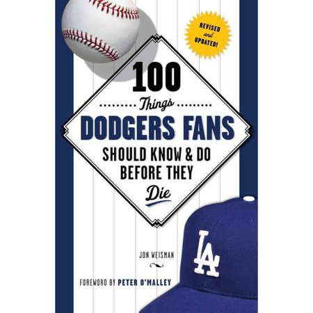 100 Things Dodgers Fans Should Know & Do Before They Die by