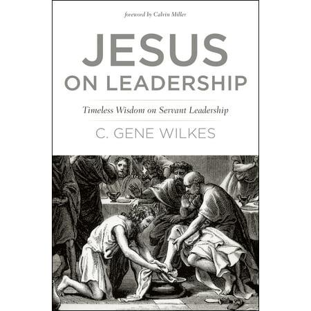 Jesus on Leadership : Timeless Wisdom on Servant