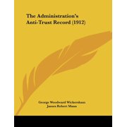 The Administration's Anti-Trust Record (1912)