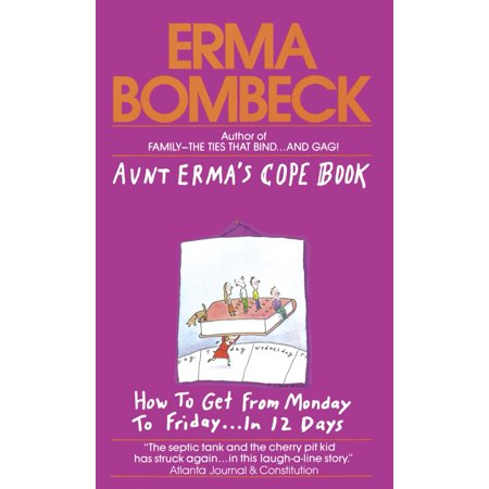 Aunt Erma's Cope Book : How to Get from Monday to Friday . . . In 12 Days ()