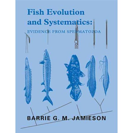 Fish Evolution and Systematics: Evidence from Spermatozoa: With a Survey of Lophophorate, Echinoderm and Protochordate Sperm and an Account of Gamete