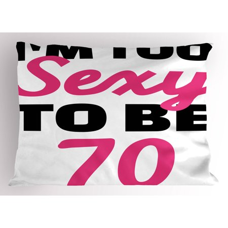 70th Birthday Pillow Sham Too Sexy To Be Seventy Hand Written Calligraphy Quote Party Image, Decorative Standard Queen Size Printed Pillowcase, 30 X 20 Inches, Hot Pink and Black, by Ambesonne](Seventy Birthday Ideas)
