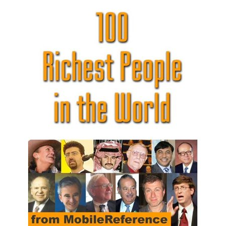 100 Richest People In The World: Illustrated History Of Their Life And Wealth (Mobi History) - (Top 100 Richest People In The Us)