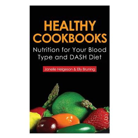 Healthy Cookbooks : Nutrition for Your Blood Type and Dash
