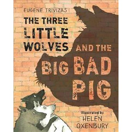 Three Little Wolves And The Big Bad Pig (Big Bad Pig)