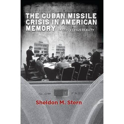 The Cuban Missile Crisis in American Memory: Myths Versus Reality