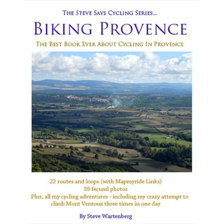 Biking Provence - The Best Book Ever About Cycling In Provence - The Steve Says Cycling Series -