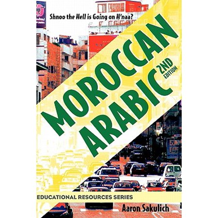 Moroccan Arabic - Shnoo the Hell Is Going on H'Naa? a Practical Guide to Learning Moroccan Darija - The Arabic Dialect of Morocco (2nd (Triple H Hell In A Cell Matches)