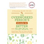 The Overworked Person's Guide to Better Nutrition (Paperback)