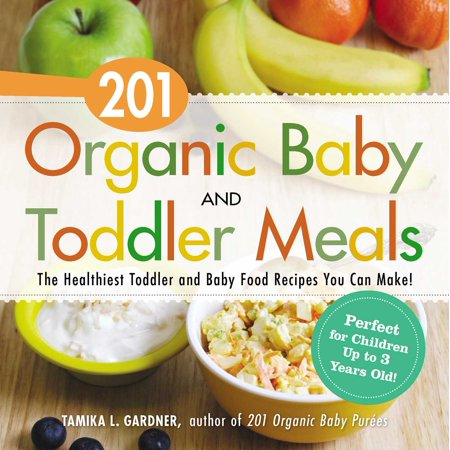 201 Organic Baby And Toddler Meals : The Healthiest Toddler and Baby Food Recipes You Can Make! - Halloween Recipes For Toddlers To Make