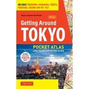 Getting Around Tokyo Pocket Atlas and Transportation Guide : Includes Yokohama, Kamakura, Yokota, Yokosuka, Hakone and MT Fuji