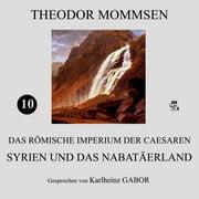 Syrien und das Nabatäerland (Das Römische Imperium der Caesaren 10) - Audiobook