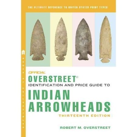 The Official Overstreet Identification and Price Guide to Indian Arrowheads