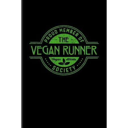 Proud Member Of The Vegan Runner Society Vegan Athlete : Funny Fitness Quotes Journal For Veganism, Nutrition, Vegan Protein, Muscle, Running, Training & Marathon Fans - 6x9 - 100 Blank Lined