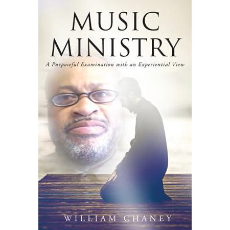 - Music Ministry : A Purposeful Examination with an Experiential View