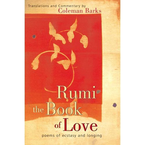 Rumi, the Book of Love: Poems of Ecstasy and Longing