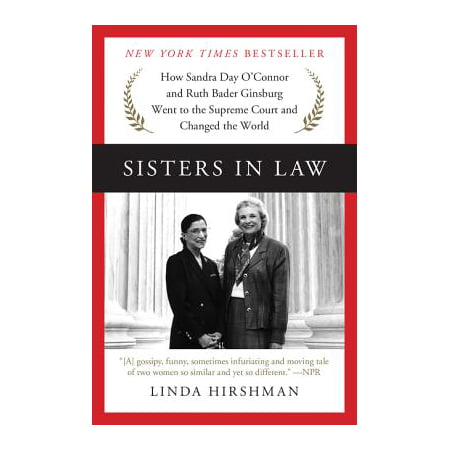 Sisters in Law : How Sandra Day O'Connor and Ruth Bader Ginsburg Went to the Supreme Court and Changed the (Mother In Law Of Ruth In The Bible)