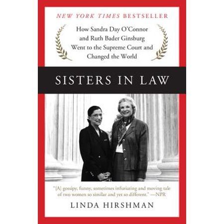 Sisters in Law : How Sandra Day O'Connor and Ruth Bader Ginsburg Went to the Supreme Court and Changed the