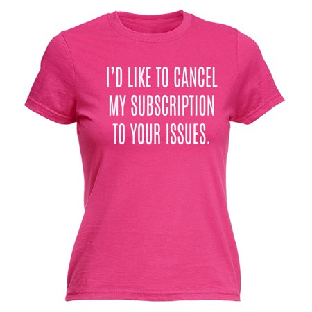 123t Women's Id Like To Cancel My Subscription To Your Issues Funny Joke Adult Humour FITTED T-SHIRT