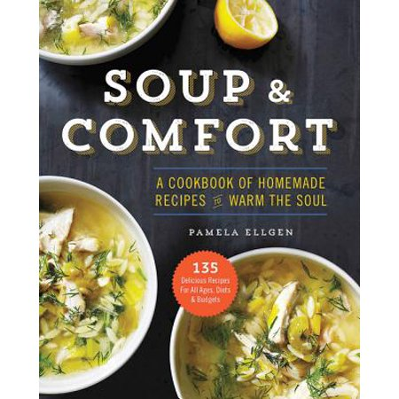 Soup & Comfort : A Cookbook of Homemade Recipes to Warm the
