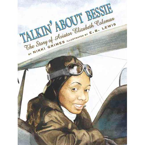 Talkin' About Bessie : the Story of Aviator Elizabeth Coleman: The Story of Aviator Elizabeth Coleman