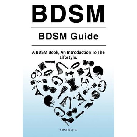 Bdsm. Bdsm Guide. a Bdsm Book, an Introduction to the Lifestyle