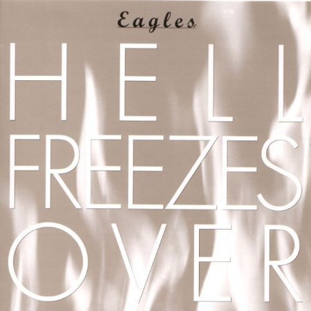 HELL FREEZES OVER [EAGLES]