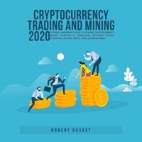 Cryptocurrency Trading and Mining 2020 Ultimate Beginner's Guide to Trading Cryptocurrency, Mining, Investing in Blockchain, Including Bitcoin, Ethereum, Litecoin, Ripple, Dash and Many More! - eBook