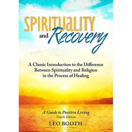 Spirituality and Recovery : A Classic Introduction to the Difference Between Spirituality and Religion in the Process of