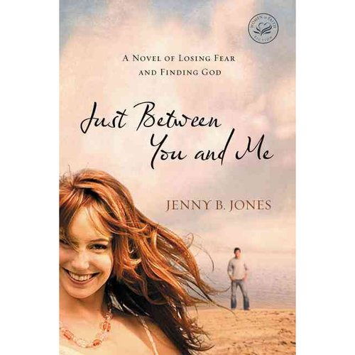 Just Between You and Me: A Novel about Losing Fear and Finding God