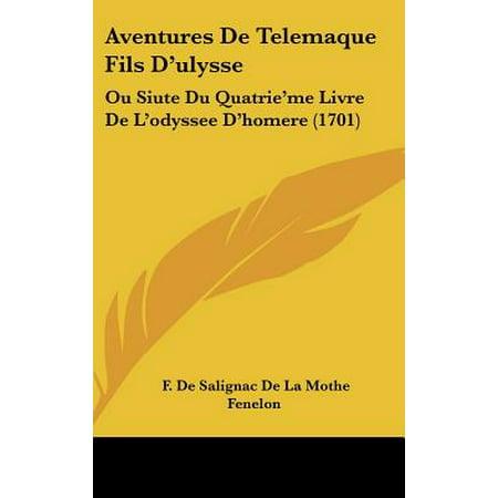 Aventures De Telemaque Fils D Ulysse Ou Siute Du Quatrie Me Livre De L Odyssee D Homere 1701