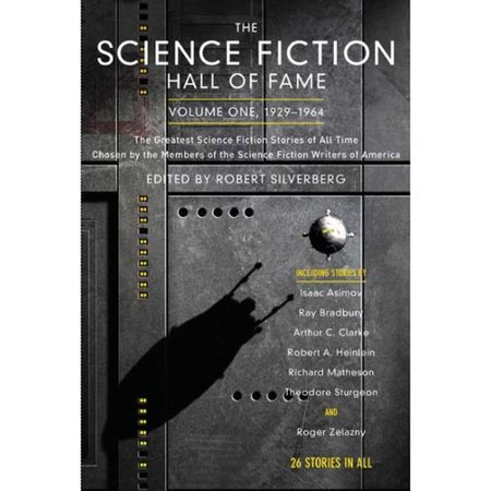 The Science Fiction Hall of Fame, 1929-1964: The Greatest Science Fiction Stories Of All Time Chosen By The... by