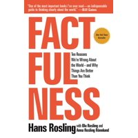 Factfulness : Ten Reasons We're Wrong about the World--And Why Things Are Better Than You Think (Paperback)