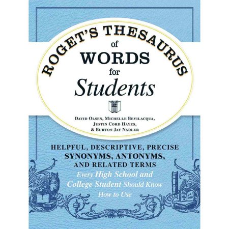 Rogets Thesaurus Of Words For Students  Helpful  Descriptive  Precise Synonyms  Antonyms  And Related Terms Every High School And College Student Should Know How To Use