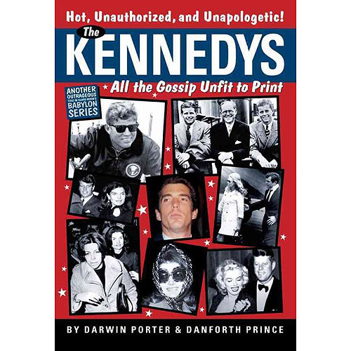 The Kennedys: All the Gossip Unfit to Print: A Myth-Shattering Expose of a Family Consumed by Its Own Passions