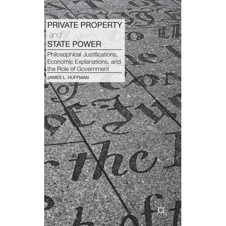 Private Property And State Power   Philosophical Justifications  Economic Explanations  And The Role Of Government