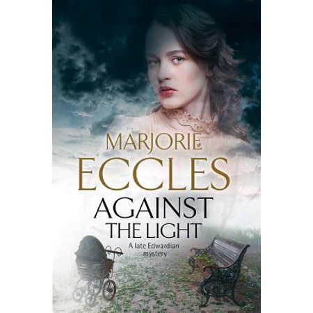 Against the Light : An Irish Nationalist Mystery Set in Edwardian London
