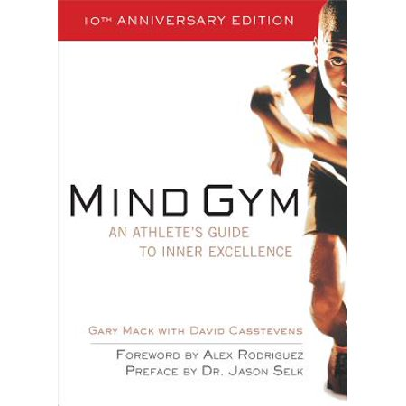 Mind Gym : An Athlete's Guide to Inner Excellence an Athlete's Guide to Inner Excellence