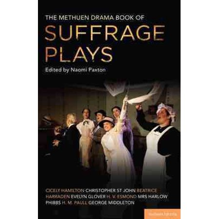 The Methuen Drama Book of Suffrage Plays : How the Vote Was Won, Lady Geraldine's Speech, Pot and Kettle, Miss Appleyard's Awakening, Her Vote, the Mother's Meeting, the Anti-Suffragist or the Other Side,