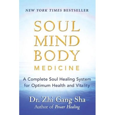 Soul Mind Body Medicine : A Complete Soul Healing System for Optimum Health and (Water For Health For Healing For Life)