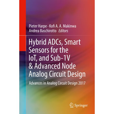 Hybrid ADCs, Smart Sensors for the IoT, and Sub-1V & Advanced Node Analog Circuit Design - eBook