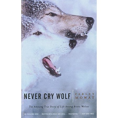 Never Cry Wolf : Amazing True Story of Life Among Artic