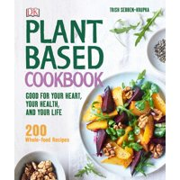Plant-Based Cookbook : Good for Your Heart, Your Health, and Your Life; 200 Whole-food Recipes