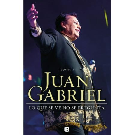 Juan Gabriel: Lo que se ve no se pregunta