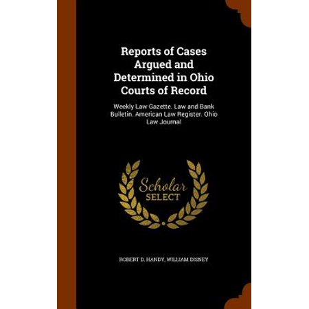 Reports of Cases Argued and Determined in Ohio Courts of Record : Weekly Law Gazette. Law and Bank Bulletin. American Law Register. Ohio Law Journal