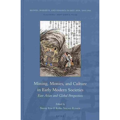 Mining, Monies, and Culture in Early Modern Societies: East Asian and Global Perspectives