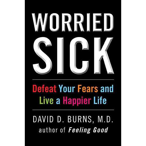 Worried Sick: Defeat Your Fears and Live a Happier Life