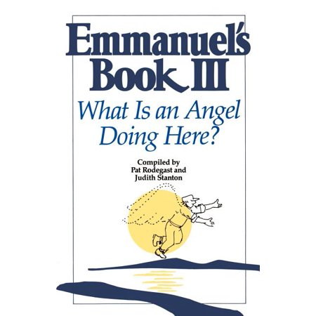 Emmanuel's Book III : What Is an Angel Doing Here?